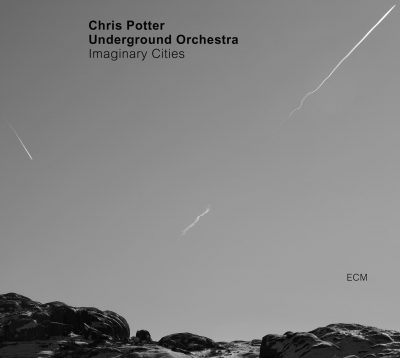 CD Cover Chris Potter Uderground Orchestra - Imaginary Cities